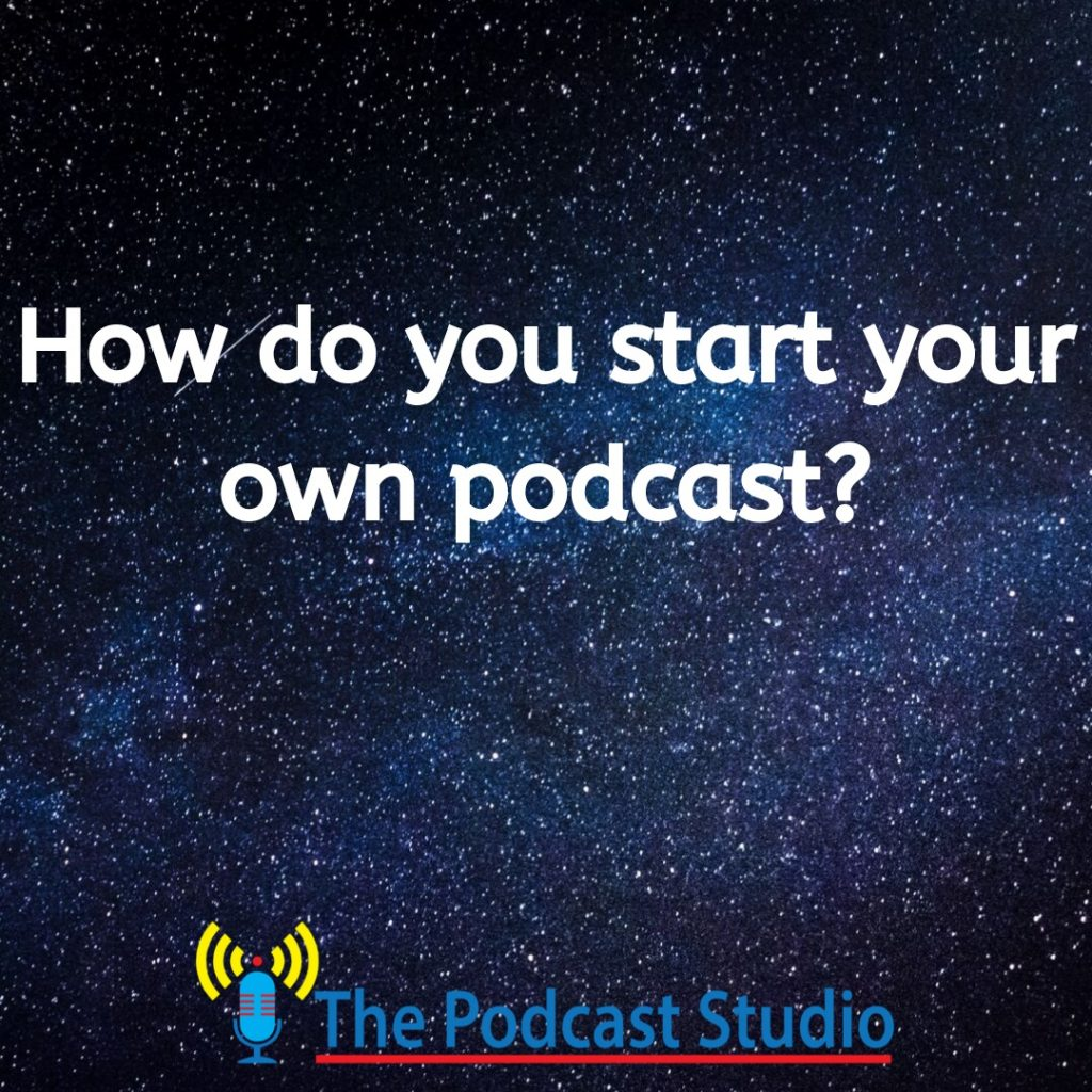 How do you start your own podcast?